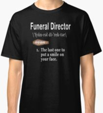 Funeral Director Definition  Classic T-Shirt