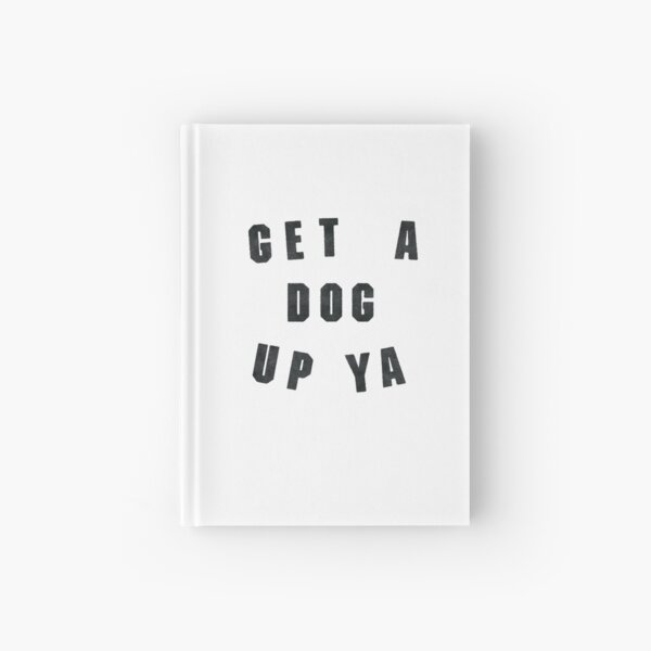 Get A Dog Up Ya - Idiot Box Hardcover Journal
