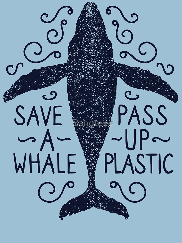 Anti Plastic Whale - Save A Whale Pass Up Plastic by Bangtees