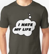 I HATE MY LIFE by Bubble-Tees.com Unisex T-Shirt