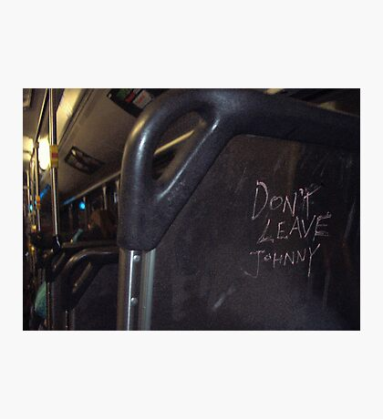 Don't leave Johnny... Photographic Print