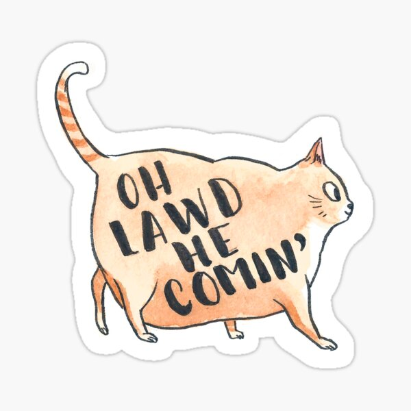 Oh Lawd He Comin Sticker