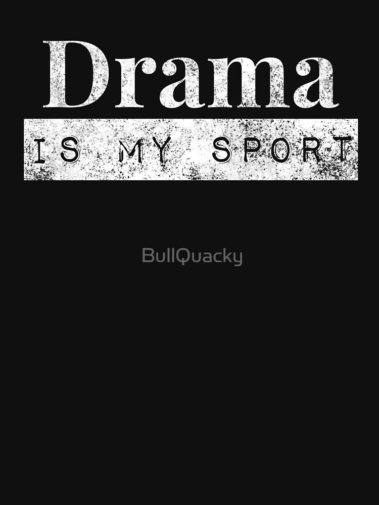 Drama Is My Sport - Funny Quote Humor Saying - Actor Acting Lover by BullQuacky