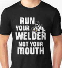 run your welder not your mouth T-Shirt