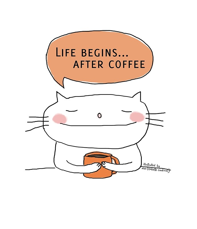 Life Begins... After Coffee / Cat Doodle By Eyecreate