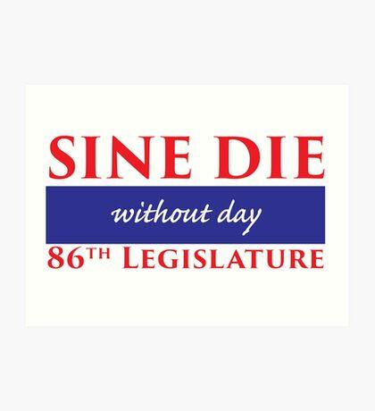 Sine Die - Without Day - Texas Legislature 86th Legislative Session Art Print