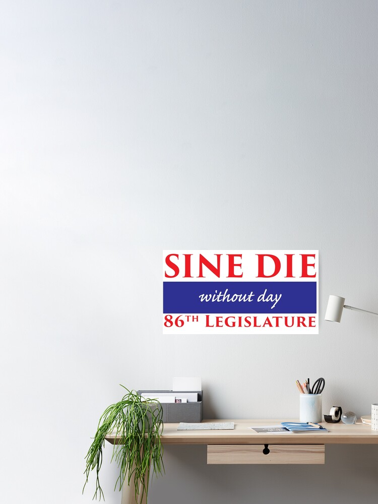 Alternate view of Sine Die - Without Day - Texas Legislature 86th Legislative Session Poster