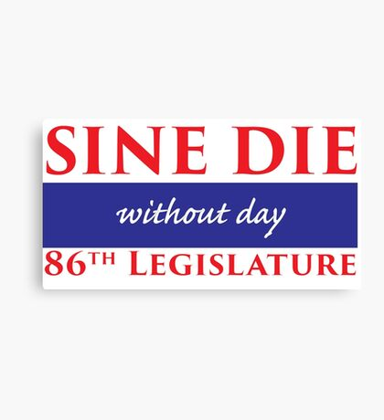 Sine Die - Without Day - Texas Legislature 86th Legislative Session Canvas Print
