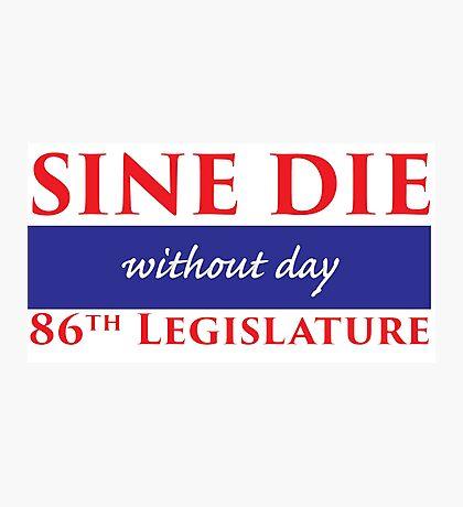 Sine Die - Without Day - Texas Legislature 86th Legislative Session Photographic Print