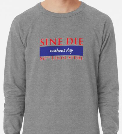 Sine Die - Without Day - Texas Legislature 86th Legislative Session Lightweight Sweatshirt