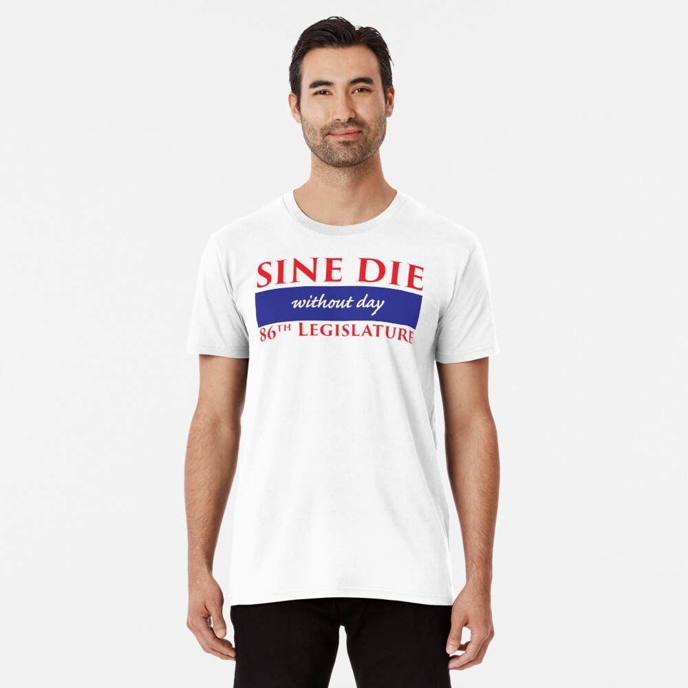 Sine Die - Without Day - Texas Legislature 86th Legislative Session Premium T-Shirt