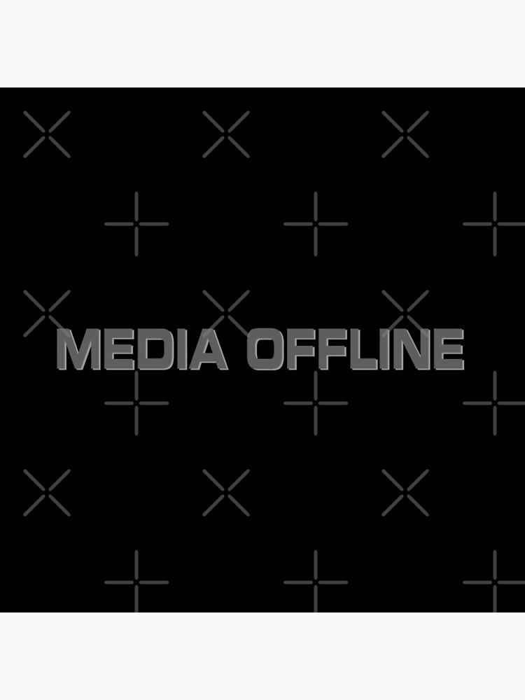 Media Offline by drtees