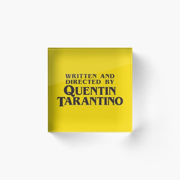 Written and Directed by Quentin Tarantino Acrylic Block