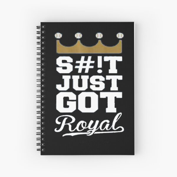 Just Got Royal Kansas City KC Royals S#!T Just Got Royal  T-Shirt Spiral Notebook