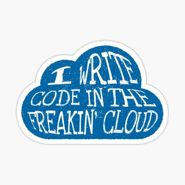 I Write Code in the Freakin' Cloud - Blue Sticker