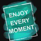 Genießen Sie jeden Moment - Motivt-shirt von aashiarsh