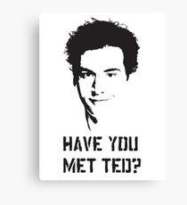 Hast du Ted getroffen? Leinwanddruck
