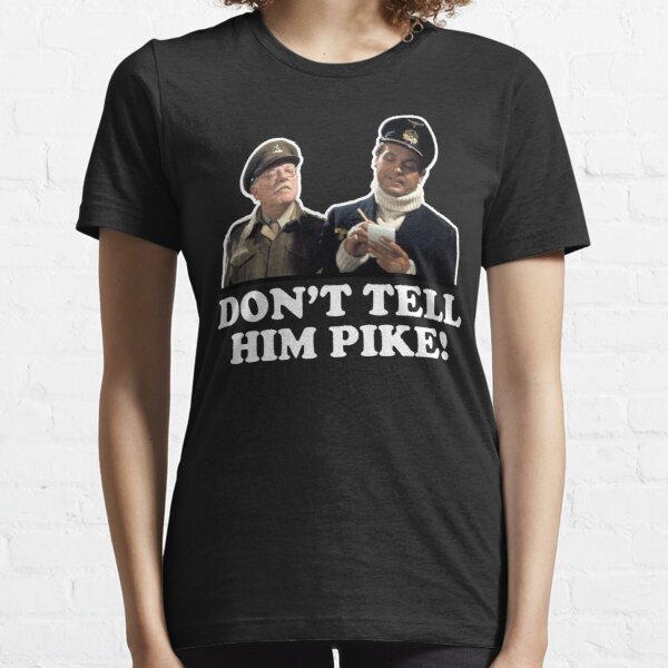 Don't Tell Him Pike Dads Army Essential T-Shirt