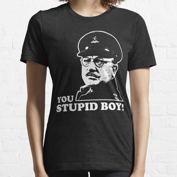 You Stupid Boy Dads Army Essential T-Shirt