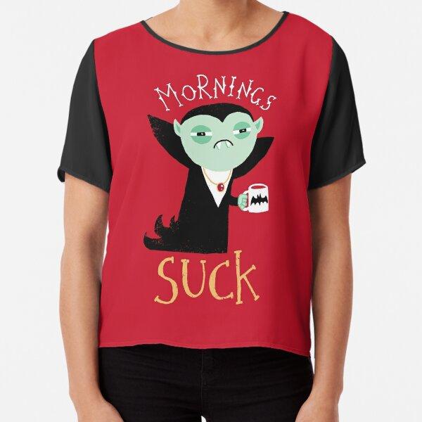 Mornings Suck Chiffon Top