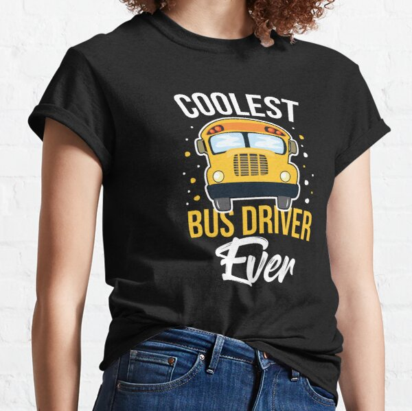 Bus Driver Coolest Bus Driver ever Birthday Gift Idea Classic T-Shirt