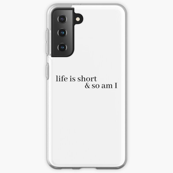 life is short and so am i Samsung Galaxy Soft Case