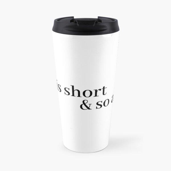 la vie est courte et moi aussi Mug isotherme