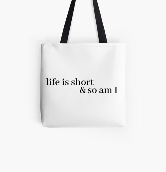 life is short and so am i All Over Print Tote Bag