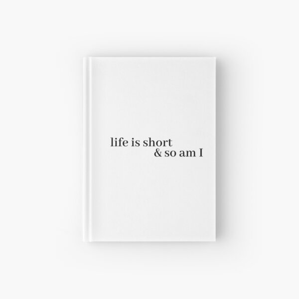 life is short and so am i Hardcover Journal