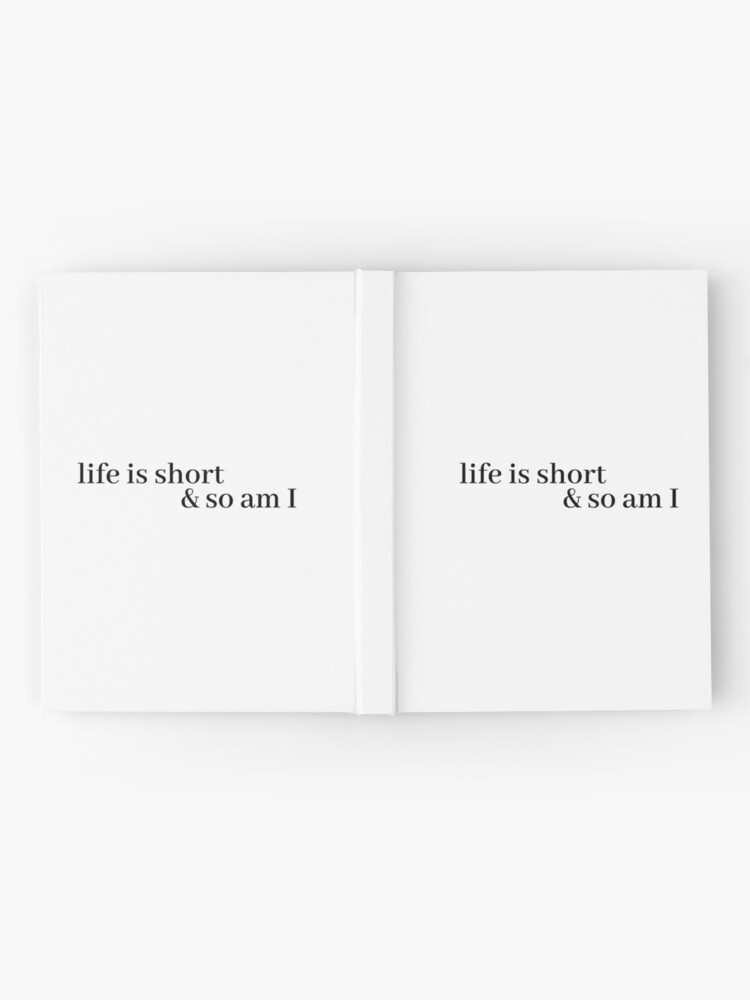 Alternate view of life is short and so am i Hardcover Journal