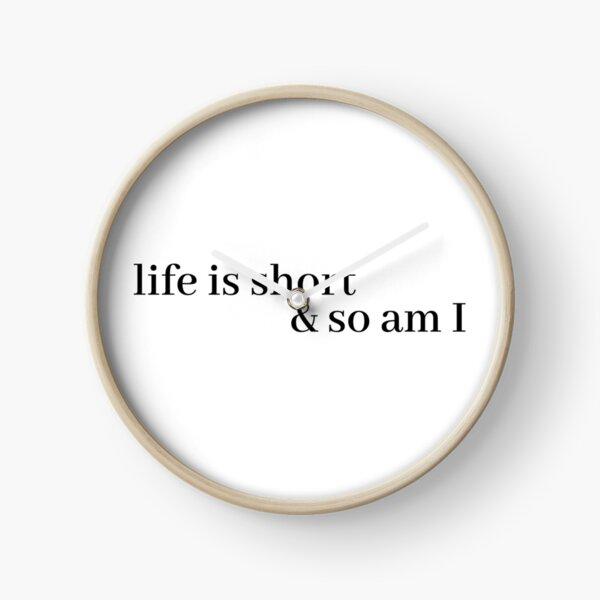 Das Leben ist kurz und ich auch Uhr