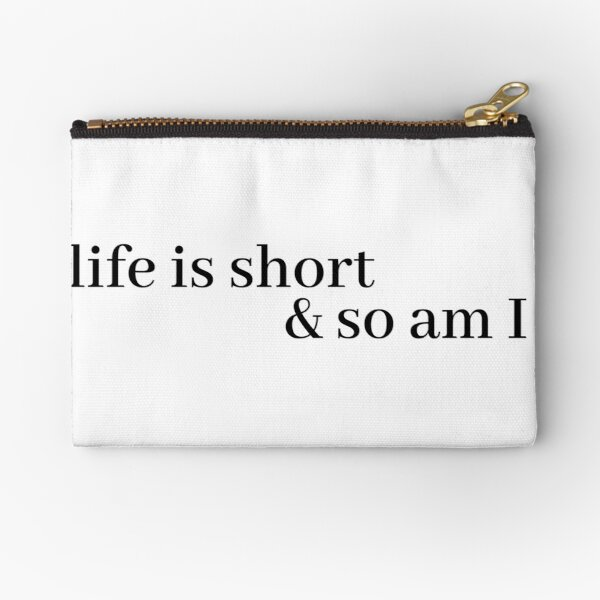 life is short and so am i Zipper Pouch
