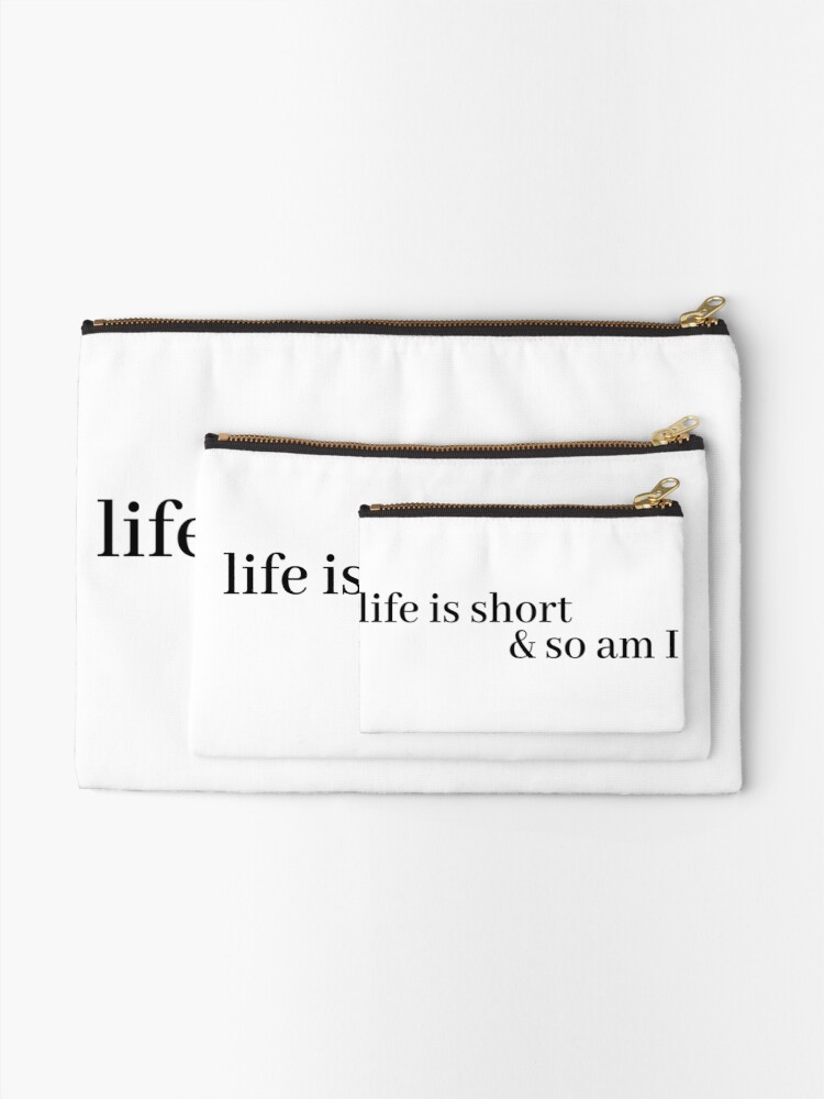 Alternate view of life is short and so am i Zipper Pouch