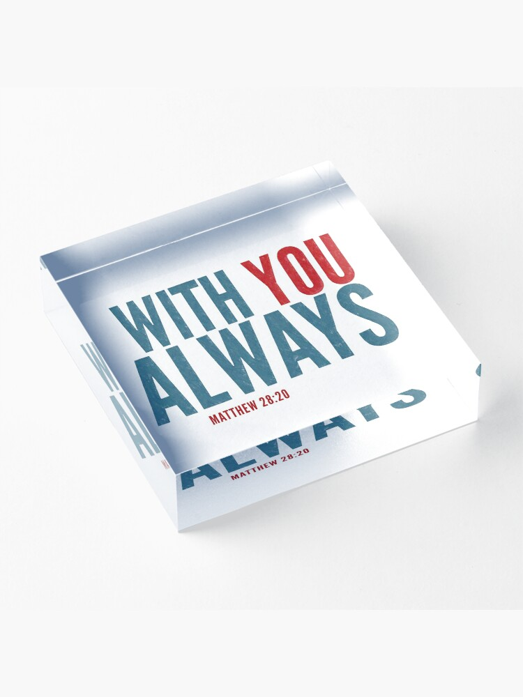 Alternate view of With you always - Matthew 28:20 Acrylic Block
