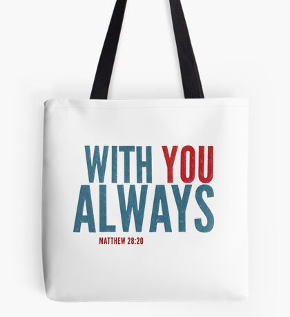 With you always - Matthew 28:20 Tote Bag