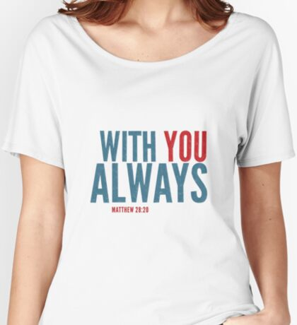 With you always - Matthew 28:20 Relaxed Fit T-Shirt