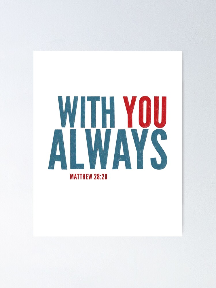 Alternate view of With you always - Matthew 28:20 Poster