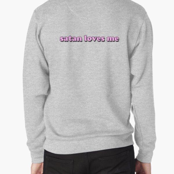 Satan loves me Pullover Sweatshirt
