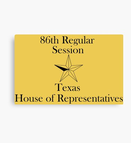 Texas House of Representatives - 86th Regular Session - Texas Legislature Canvas Print