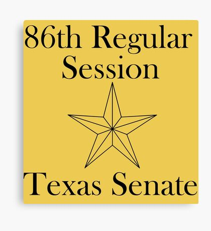 Texas Senate - 86th Regular Session - Texas Legislature Canvas Print