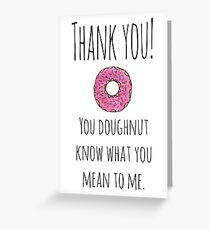 You doughnut know what you mean to me. Greeting Card