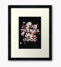 No Thanks I'm Good Framed Print