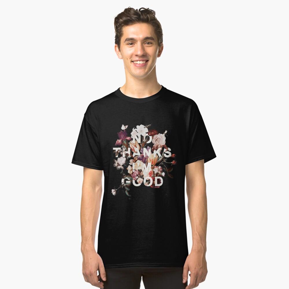 No Thanks I'm Good Classic T-Shirt