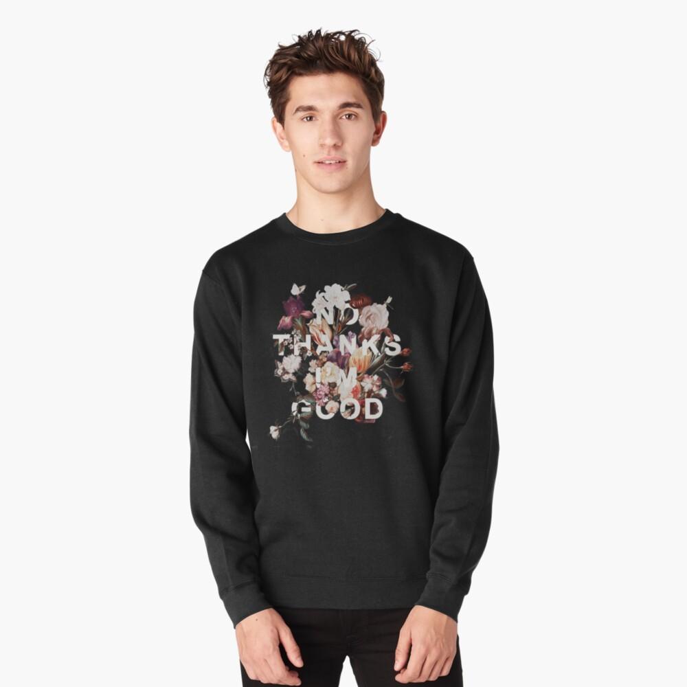 No Thanks I'm Good Pullover Sweatshirt