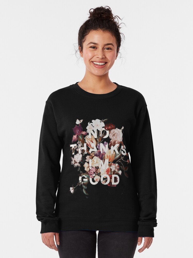 Alternate view of No Thanks I'm Good Pullover Sweatshirt
