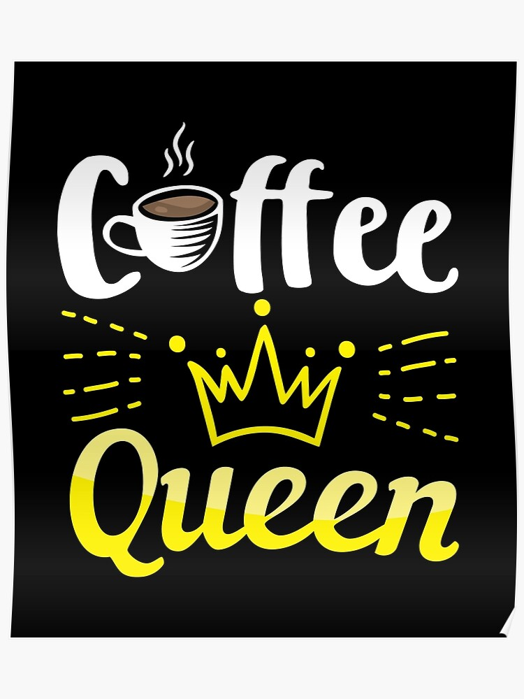 Coffee Lover Queen Birthday Gift Idea Poster