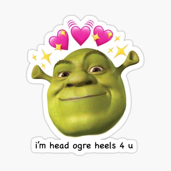 shrek i'm head ogre heels 4 u Sticker