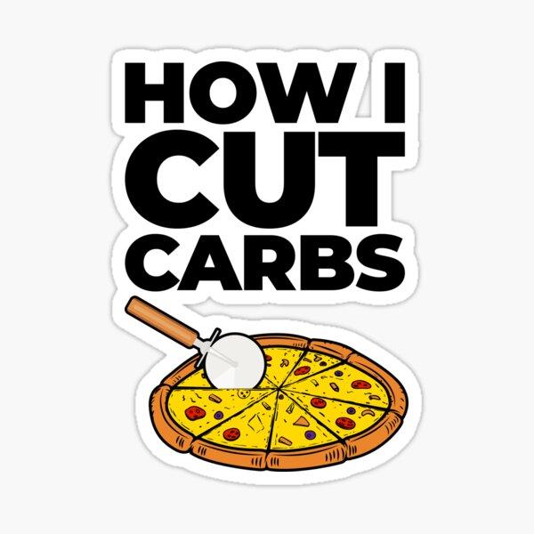 How I Cut Carbs Funny Sarcasm Pizza  Sticker