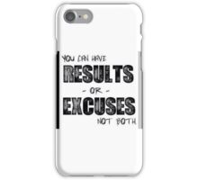 Results or excuses motivation quote iPhone Case/Skin