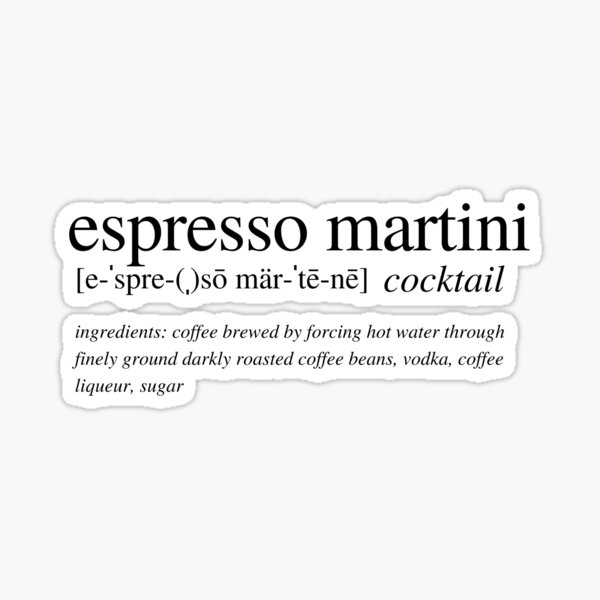 Espresso Martini - The cocktail that wakes you up and then *&^*s you up! Sticker